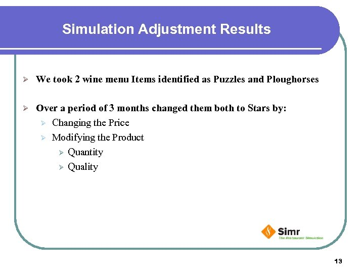 Simulation Adjustment Results Ø We took 2 wine menu Items identified as Puzzles and