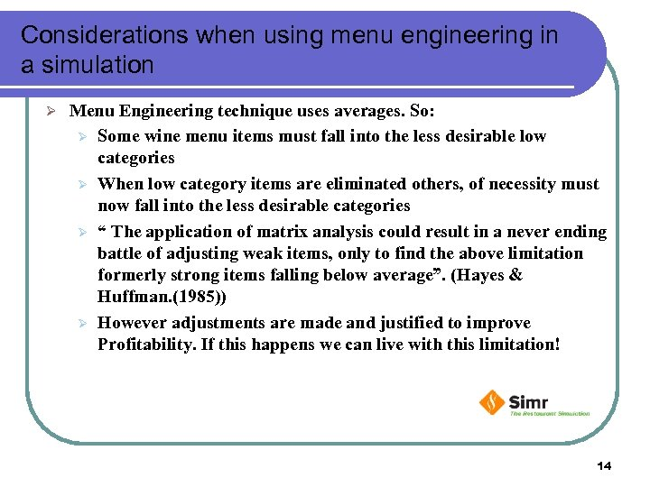 Considerations when using menu engineering in a simulation Ø Menu Engineering technique uses averages.