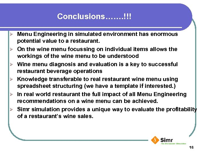 Conclusions……. !!! Ø Ø Ø Menu Engineering in simulated environment has enormous potential value