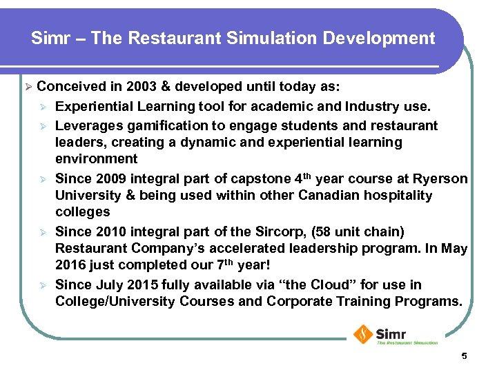 Simr – The Restaurant Simulation Development Ø Conceived Ø Ø Ø in 2003 &