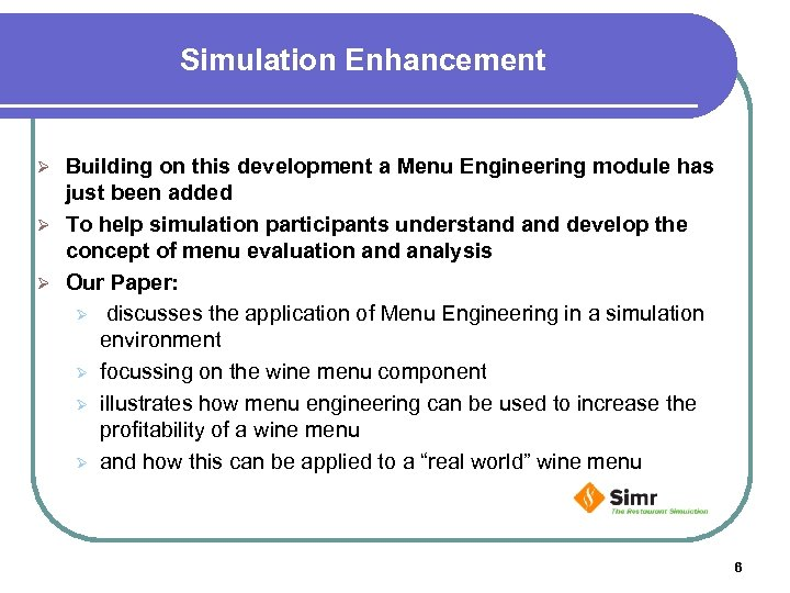 Simulation Enhancement Building on this development a Menu Engineering module has just been added