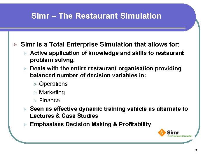 Simr – The Restaurant Simulation Ø Simr is a Total Enterprise Simulation that allows