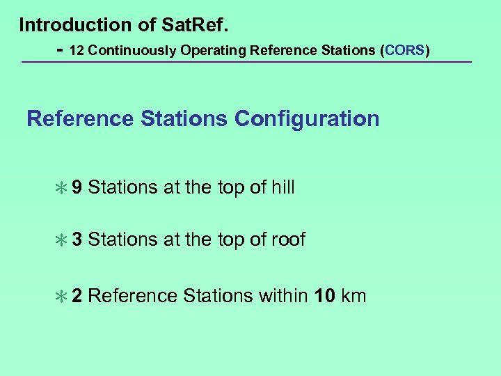 Introduction of Sat. Ref. - 12 Continuously Operating Reference Stations (CORS) Reference Stations Configuration