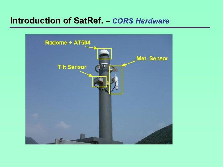 Introduction of Sat. Ref. – CORS Hardware Radome + AT 504 Met. Sensor Tilt