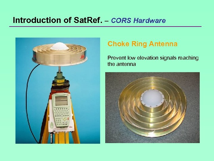 Introduction of Sat. Ref. – CORS Hardware Choke Ring Antenna Prevent low elevation signals