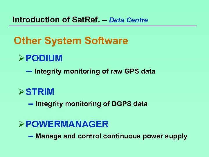 Introduction of Sat. Ref. – Data Centre Other System Software Ø PODIUM -- Integrity
