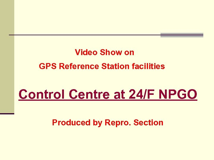 Video Show on GPS Reference Station facilities Control Centre at 24/F NPGO Produced by