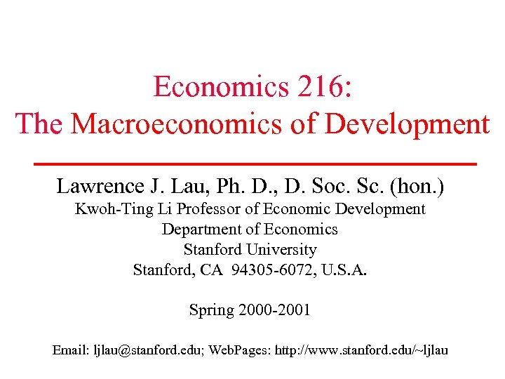 Economics 216: The Macroeconomics of Development Lawrence J. Lau, Ph. D. , D. Soc.