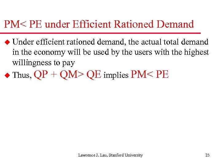 PM< PE under Efficient Rationed Demand u Under efficient rationed demand, the actual total