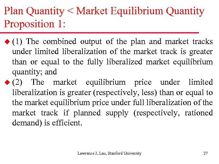 Plan Quantity < Market Equilibrium Quantity Proposition 1: u (1) The combined output of