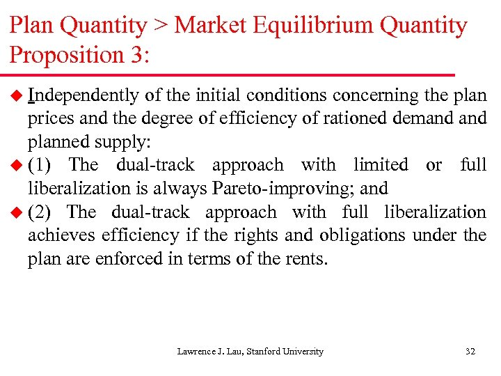 Plan Quantity > Market Equilibrium Quantity Proposition 3: u Independently of the initial conditions
