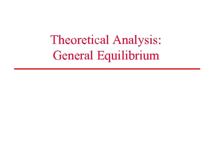 Theoretical Analysis: General Equilibrium