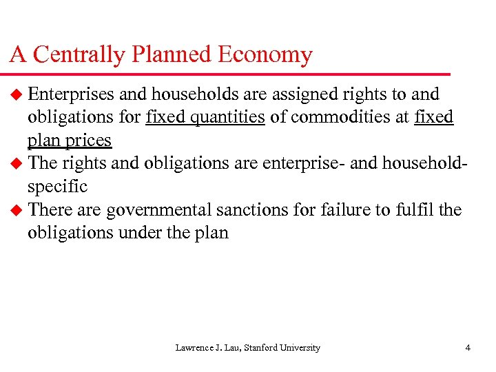 A Centrally Planned Economy u Enterprises and households are assigned rights to and obligations