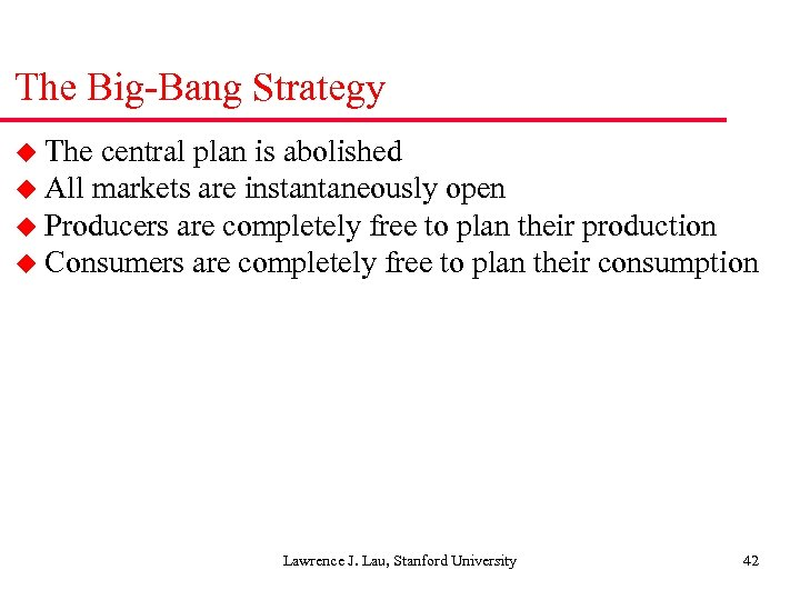 The Big-Bang Strategy u The central plan is abolished u All markets are instantaneously