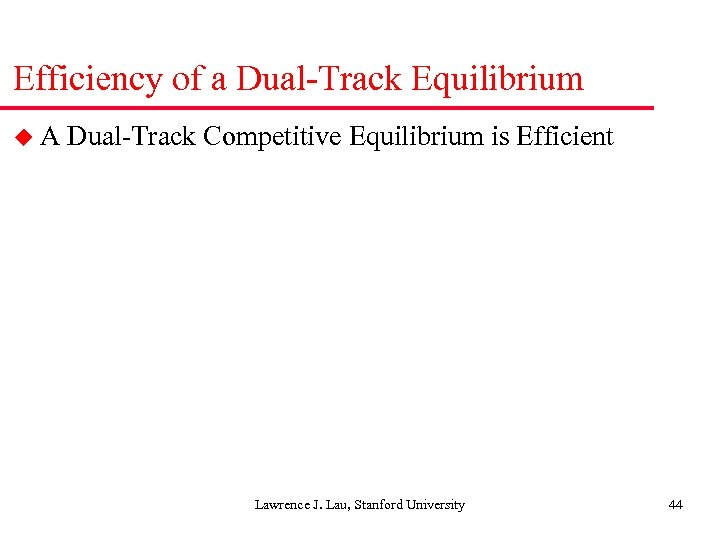 Efficiency of a Dual-Track Equilibrium u. A Dual-Track Competitive Equilibrium is Efficient Lawrence J.