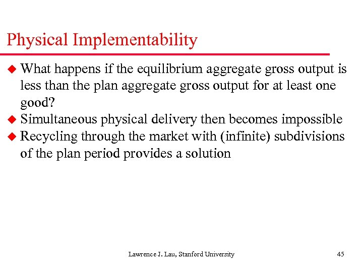 Physical Implementability u What happens if the equilibrium aggregate gross output is less than