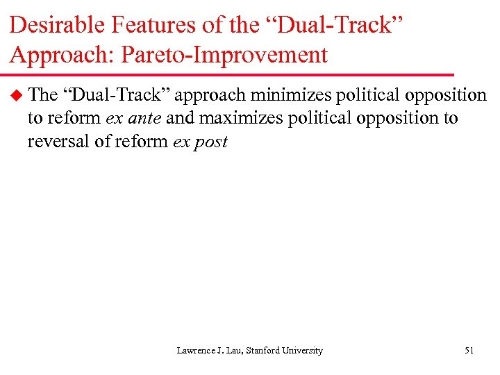 "Desirable Features of the ""Dual-Track"" Approach: Pareto-Improvement u The ""Dual-Track"" approach minimizes political opposition"