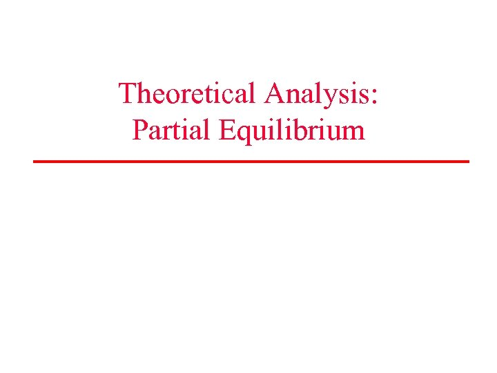 Theoretical Analysis: Partial Equilibrium