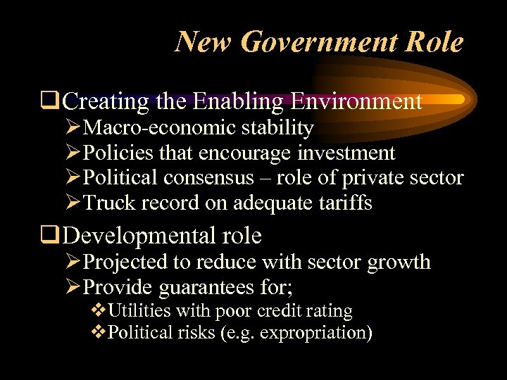 New Government Role q. Creating the Enabling Environment ØMacro-economic stability ØPolicies that encourage investment