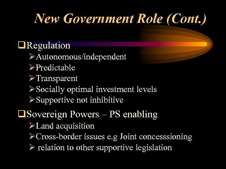 New Government Role (Cont. ) q. Regulation ØAutonomous/independent ØPredictable ØTransparent ØSocially optimal investment levels