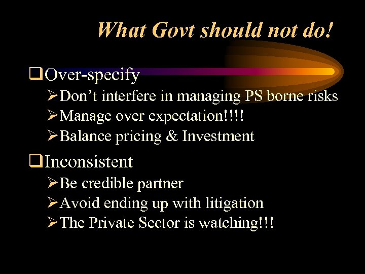 What Govt should not do! q. Over-specify ØDon't interfere in managing PS borne risks