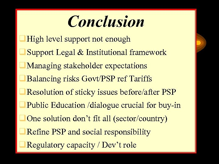 Conclusion q High level support not enough q Support Legal & Institutional framework q