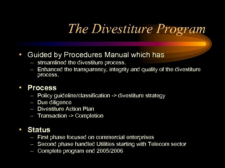 The Divestiture Program • Guided by Procedures Manual which has – streamlined the divestiture