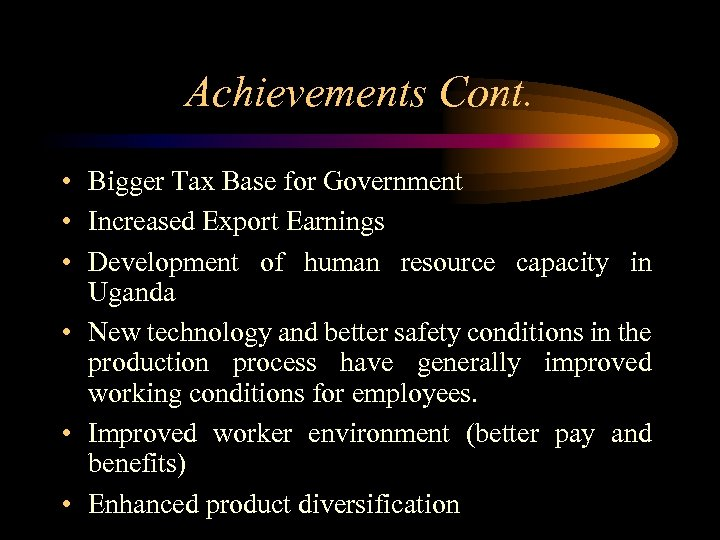 Achievements Cont. • Bigger Tax Base for Government • Increased Export Earnings • Development