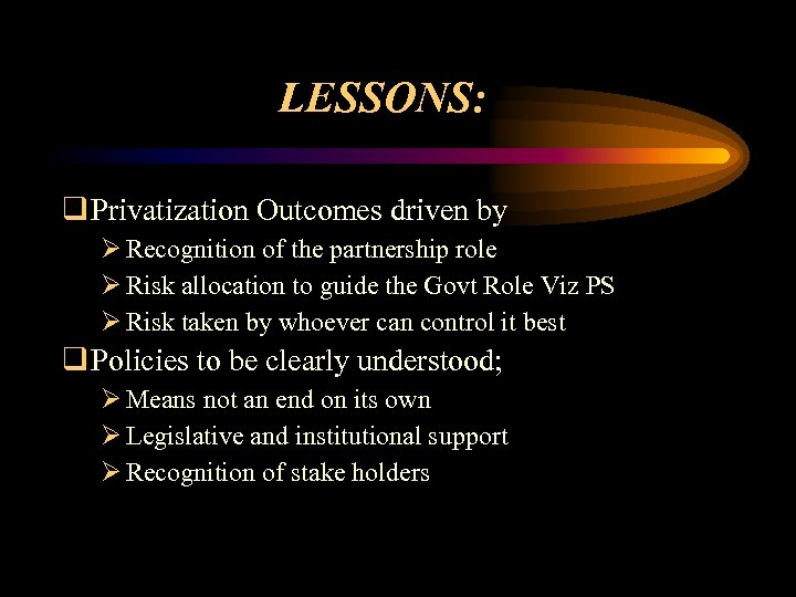 LESSONS: q Privatization Outcomes driven by Ø Recognition of the partnership role Ø Risk