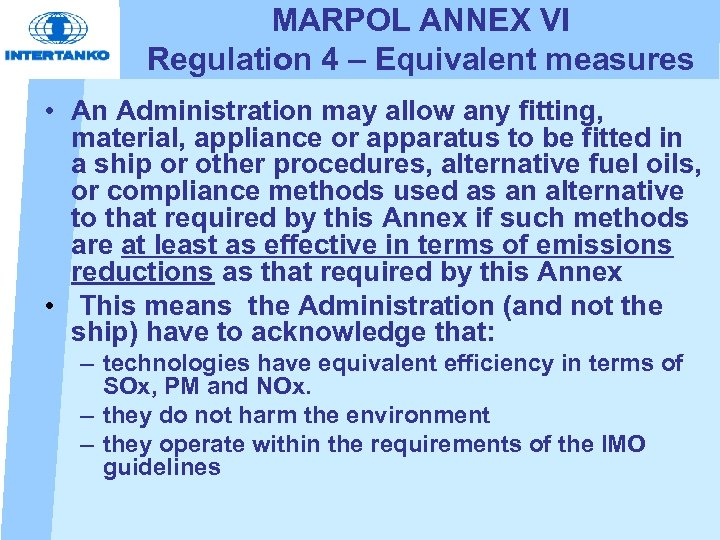 MARPOL ANNEX VI Regulation 4 – Equivalent measures • An Administration may allow any