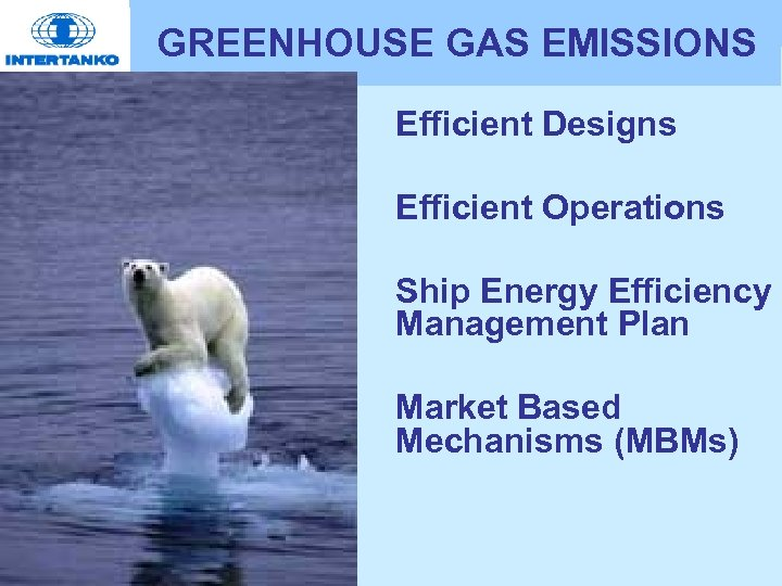 GREENHOUSE GAS EMISSIONS • Efficient Designs • Efficient Operations • Ship Energy Efficiency Management