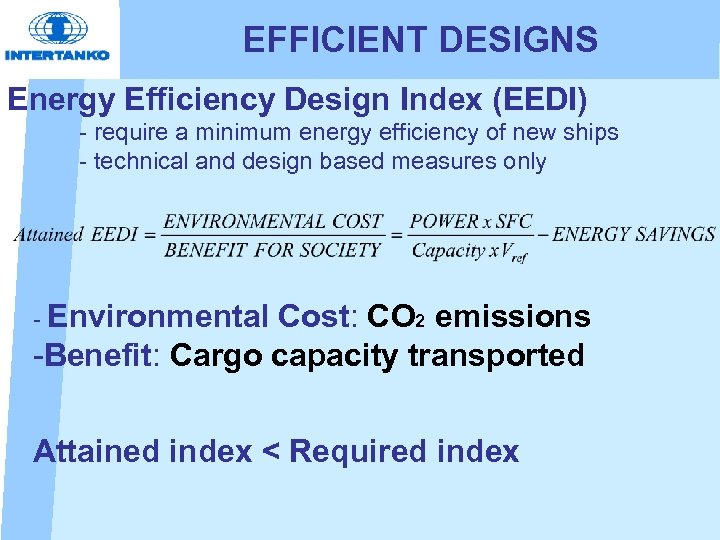 EFFICIENT DESIGNS Energy Efficiency Design Index (EEDI) - require a minimum energy efficiency of