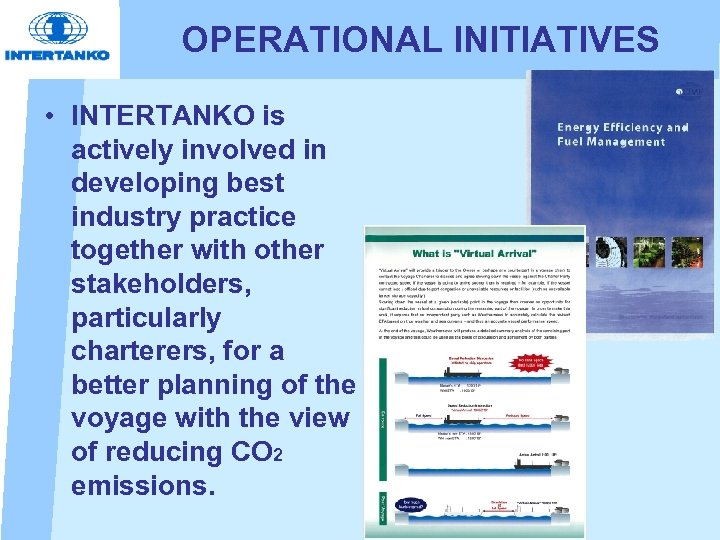 OPERATIONAL INITIATIVES • INTERTANKO is actively involved in developing best industry practice together with