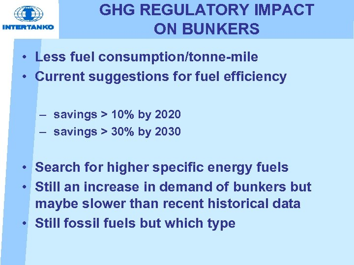 GHG REGULATORY IMPACT ON BUNKERS • Less fuel consumption/tonne-mile • Current suggestions for fuel