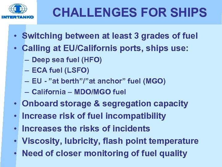 CHALLENGES FOR SHIPS • Switching between at least 3 grades of fuel • Calling