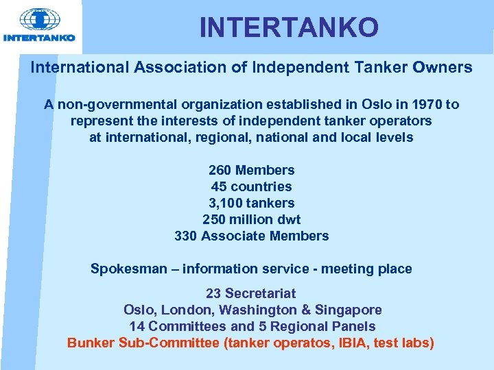 INTERTANKO International Association of Independent Tanker Owners A non-governmental organization established in Oslo in