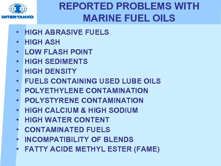 REPORTED PROBLEMS WITH MARINE FUEL OILS • • • • HIGH ABRASIVE FUELS HIGH
