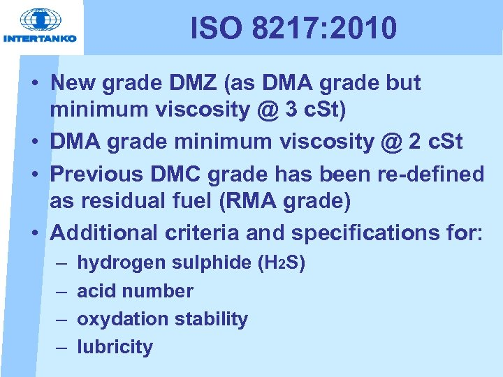 ISO 8217: 2010 • New grade DMZ (as DMA grade but minimum viscosity @