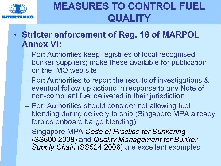 MEASURES TO CONTROL FUEL QUALITY • Stricter enforcement of Reg. 18 of MARPOL Annex