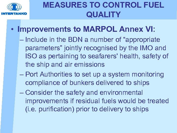 MEASURES TO CONTROL FUEL QUALITY • Improvements to MARPOL Annex VI: – Include in