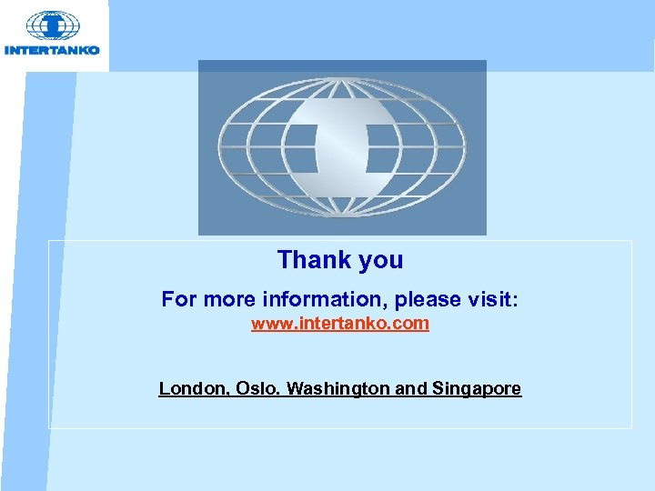 Thank you For more information, please visit: www. intertanko. com London, Oslo. Washington and