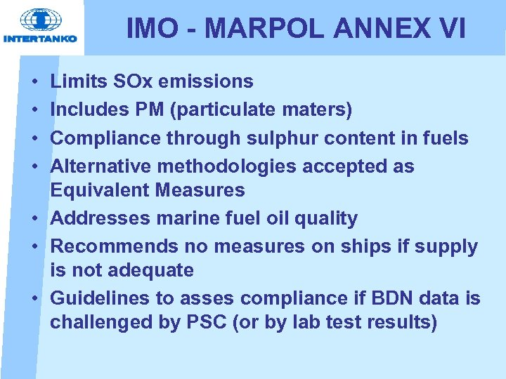 IMO - MARPOL ANNEX VI • • Limits SOx emissions Includes PM (particulate maters)