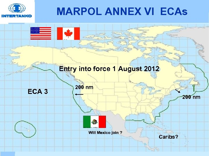MARPOL ANNEX VI ECAs Entry into force 1 August 2012 ECA 3 200 nm