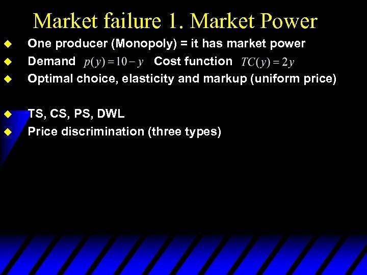 Market failure 1. Market Power u u u One producer (Monopoly) = it has