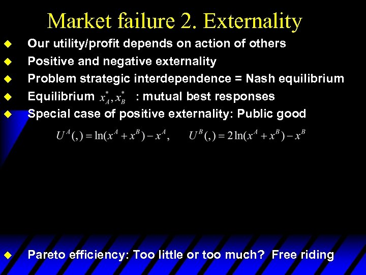 Market failure 2. Externality u Our utility/profit depends on action of others Positive and