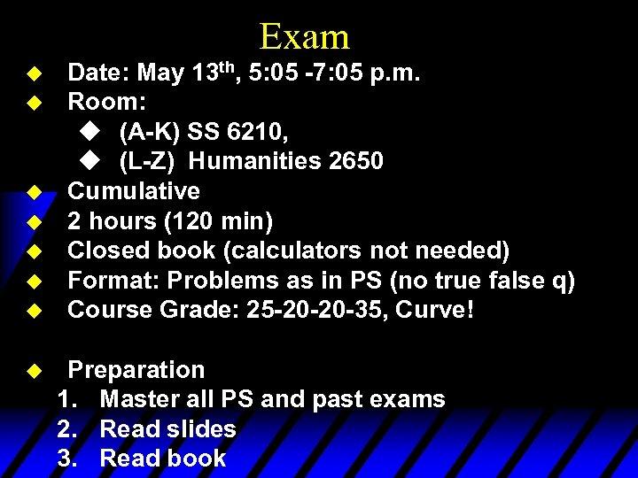 Exam u u u u Date: May 13 th, 5: 05 -7: 05 p.