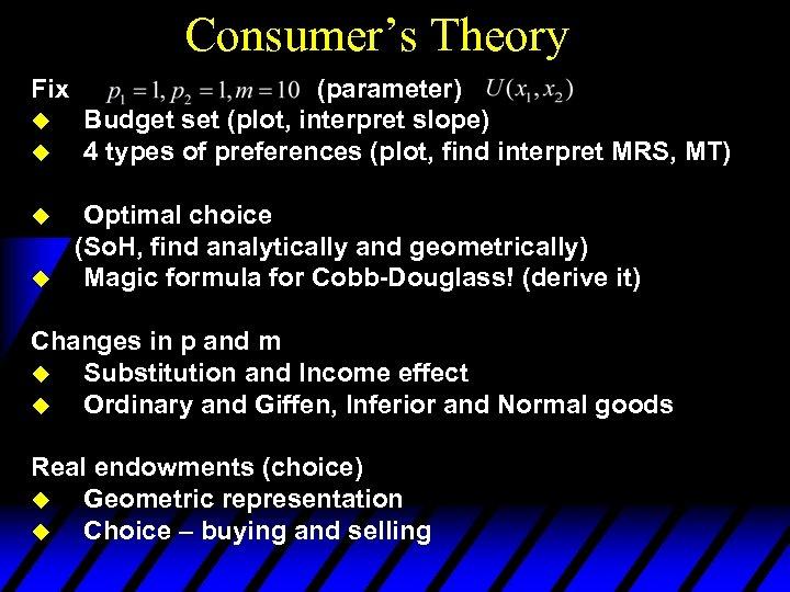 Consumer's Theory Fix u u (parameter) Budget set (plot, interpret slope) 4 types of