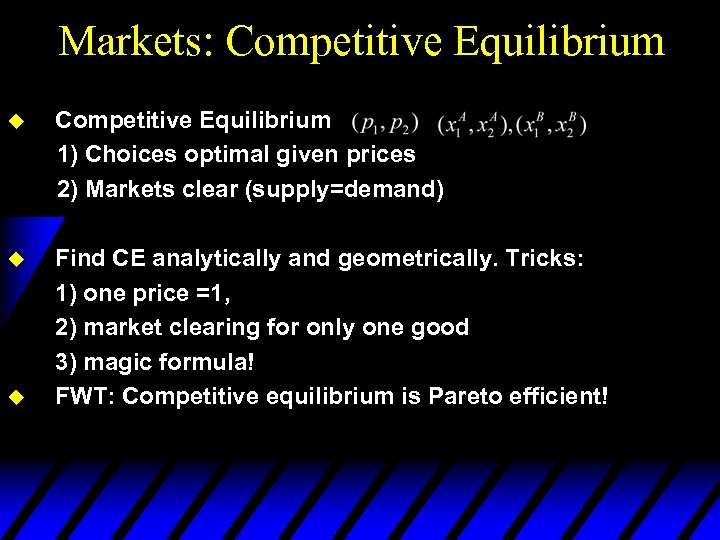Markets: Competitive Equilibrium u Competitive Equilibrium 1) Choices optimal given prices 2) Markets clear