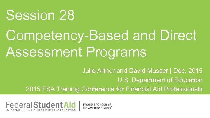 Session 28 Competency-Based and Direct Assessment Programs Julie Arthur and David Musser | Dec.