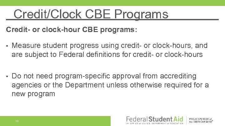 Credit/Clock CBE Programs Credit- or clock-hour CBE programs: • Measure student progress using credit-